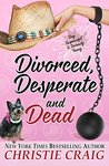 Divorced, Desperate and Dead (Divorced and Desperate #4)