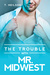 The Trouble With Mr. Midwest by T. Neilson