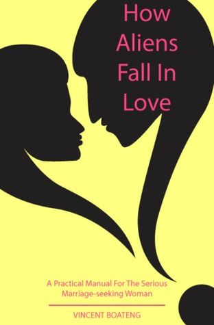 How Aliens Fall in Love by Vincent Boateng