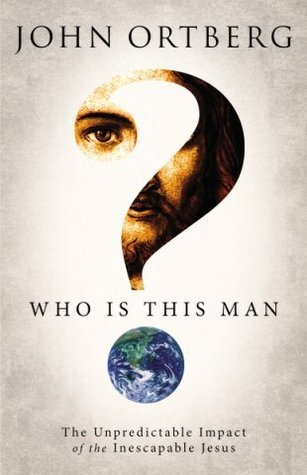 Who Is This Man? by John Ortberg