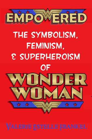 Empowered The Symbolism Feminism and Superheroism of Wonder W... by Valerie Estelle Frankel
