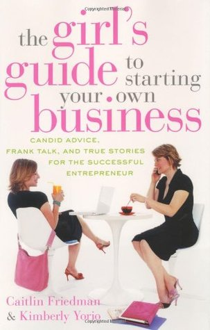 The Girl's Guide to Starting Your Own Business by Caitlin Friedman