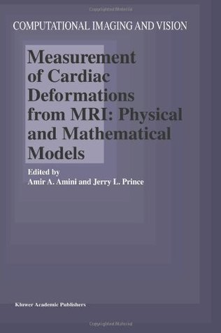 Measurement of Cardiac Deformations from MRI: Physical and Mathematical Models  by  Amir A. Amini
