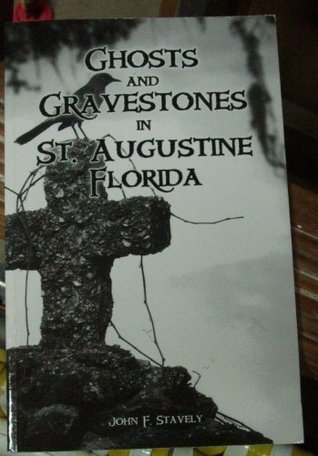 Ghosts and Gravestones in St. Augustine, Florida by John F. Stavely