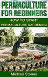 PERMACULTURE FOR BEGINNERS - How To Start Permaculture Gardening by Michael Stones