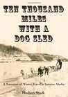 Ten Thousand Miles in a Dog Sled: A Narrative of Winter Travel in Interior in Alaska (Timeless Classic Books)