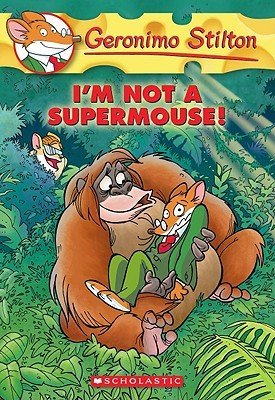 I'm Not a Supermouse by Geronimo Stilton