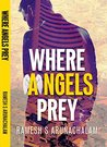 Where Angels Prey by Ramesh S Arunachalam