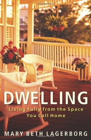 Dwelling by Mary Beth Lagerborg