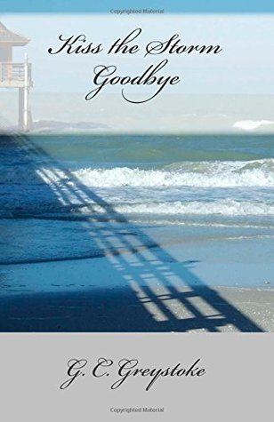 Kiss the Storm Goodbye by G.C. Greystoke