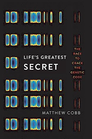 Life's Greatest Secret: The Race to Crack the Genetic Code