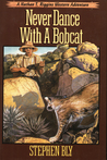 Never Dance With a Bobcat by Stephen Bly