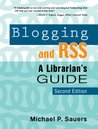 Blogging and RSS: A Librarian's Guide, Second Edition