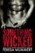 Something Wicked by Teresa Mummert