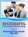 Ensuring The Leads Pay Off: Successful Franchise Brokering (Series #9)