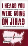 I Heard You Were Going on Jihad by Mitchell Gray