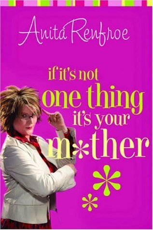 If It's Not One Thing, It's Your Mother by Anita Renfroe
