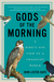 Gods of the Morning: A Bird's-Eye View of a Changing World