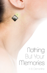Nothing But Your Memories by H. B. Clementine
