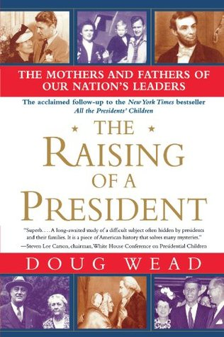 The Raising of a President by Doug Wead