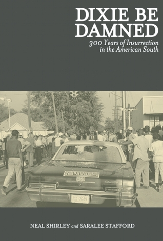 Dixie Be Damned: 300 Years of Insurrection in the American South