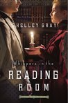 Whispers in the Reading Room by Shelley Gray
