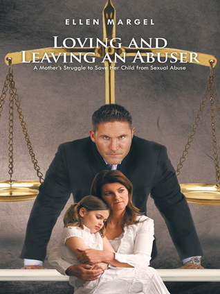 Loving and Leaving an Abuser by Ellen Margel