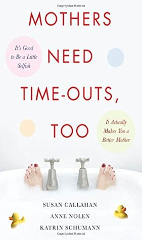 Mothers Need Time-Outs, Too by Susan Callahan