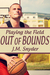 Playing the Field: Out of Bounds