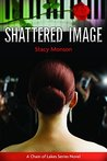 Shattered Image by Stacy Monson