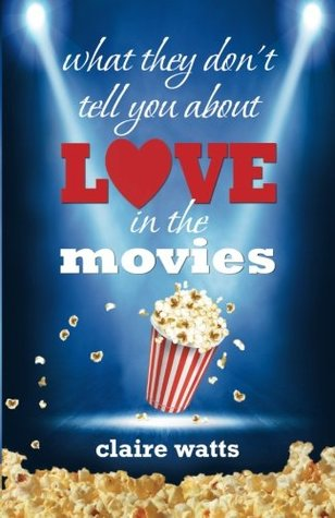 what they don't tell you about love in the movies by Claire Watts