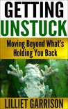 GETTING UNSTUCK, Moving Beyond What's Holding You Back:: (Identify the negative patterns that ruin your life)