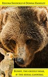 Bunny, The Grizzly Bear, & The Serial Cannibal by Regina Shiderly