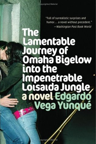 Lamentable Journey of Omaha Bigelow Into the Impenetrable Loisaida Jungle: A Novel