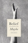 Belief Is Its Own Kind of Truth, Maybe