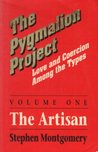 The Pygmalion Project, Vol. 1: The Artisans (Love & Coercion Among the Types) (The Pygmalion Project: Love and Coercion Among the Types)