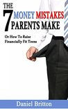 7 Money Mistakes Parents Make: When Raising Financially Fit Kids