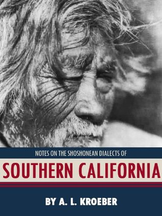 Notes on the Shoshonean Dialects of Southern California Alfred Louis Kroeber