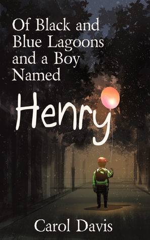 Of Black and Blue Lagoons and a Boy Named Henry  by  Carol    Davis