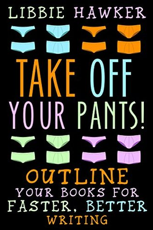 Take Off Your Pants!: Outline Your Books for Faster, Better Writing