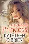 His Defiant Princess (Royal Holiday, #3)