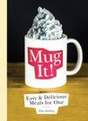 Mug It!: Easy & Delicious Meals for One