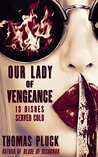 Our Lady of Vengeance: 13 Dishes Served Cold