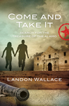 Come and Take it:  Search for the Treasure of the Alamo