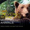NPR Driveway Moments: More about Animals: Radio Stories That Won't Let You Go