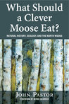What Should a Clever Moose Eat? by John Pastor