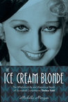 The Ice Cream Blonde: The Whirlwind Life and Mysterious Death of Screwball Comedienne Thelma Todd