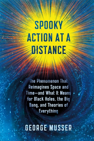 Spooky Action at a Distance: The Phenomenon That Reimagines Space and Time--and What It Means for Black Holes, the Big Bang, and Theories of Everything George Musser