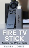 Fire Stick: Amazon Fire TV Stick User Guide (Amazon Gadgets)