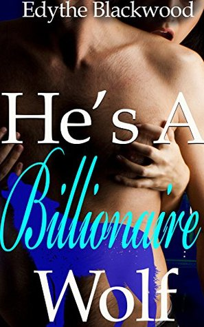 Hes a Wolf Billionaire (A BBW Paranormal Wolf Shifter Romance)  by  Edythe Blackwood